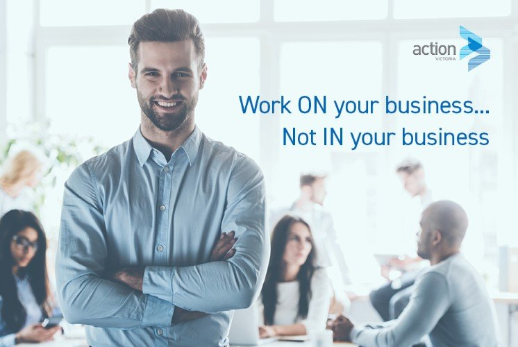Working ON Your Business… not IN your business