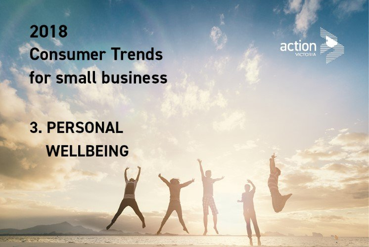 2018 Consumer Trends affecting small business – No 3. Personal Wellbeing