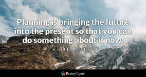 Planning is bringing the future into the present Quote by Alan Lakein